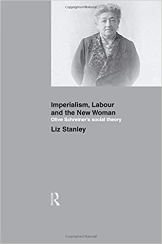 IMPERIALISM, LABOUR AND THE NEW WOMAN, Olive Schreiner's social theory