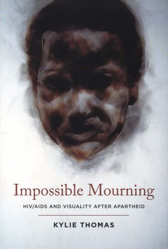 IMPOSSIBLE MOURNING, HIV/AIDS and visuality after apartheid