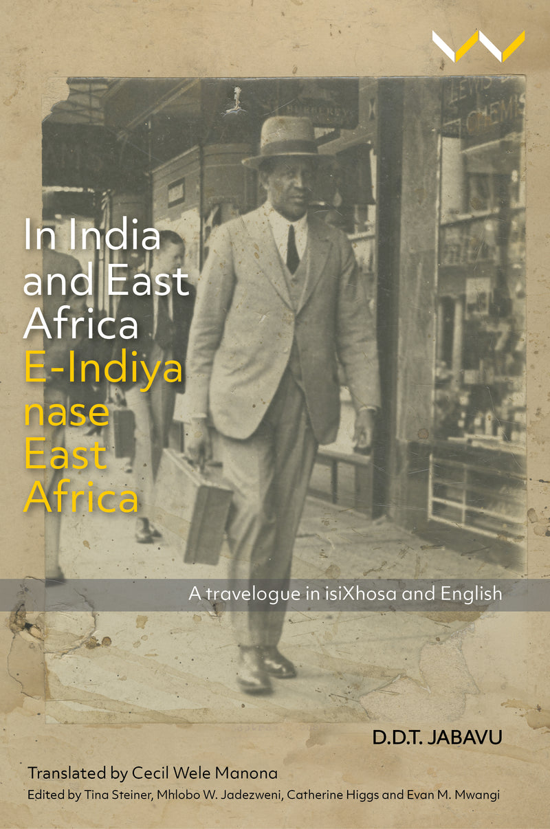 Jabavu (D.) IN INDIA AND EAST AFRICA/ E-INDIYA NASE EAST AFRICA, a travelogue in isiXhosa and English, translated by Cecil Wele Manona, edited by Tina Steiner, Mhlobo W. Jadezweni, Catherine Higgs and Evan M. Mwangi
