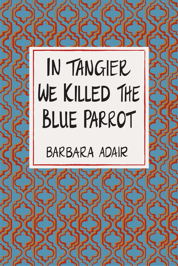 IN TANGIER WE KILLED THE BLUE PARROT