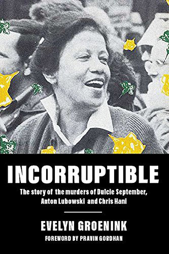 INCORRUPTIBLE, the story of the murders of Dulcie September, Anton Lubowski and Chris Hani