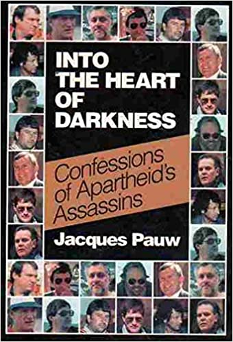 INTO THE HEART OF DARKNESS, confessions of apartheid's assassins