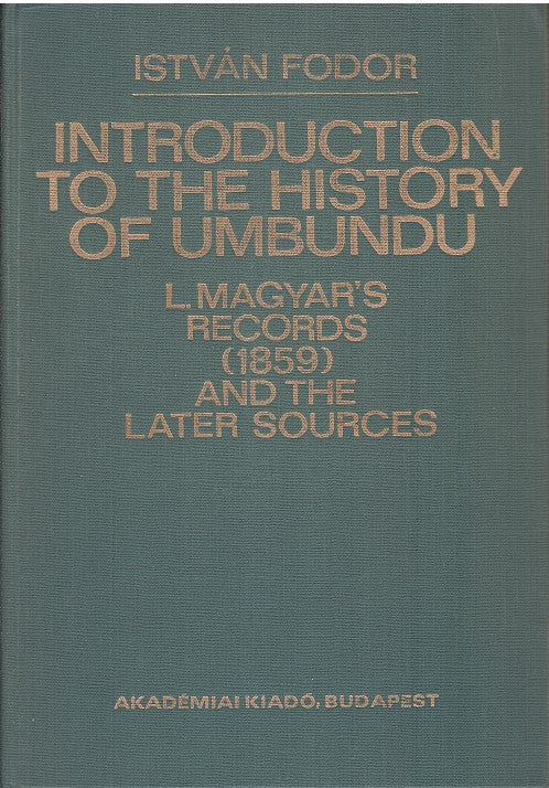 INTRODUCTION TO THE HISTORY OF UMBUNDU, L. Magyar's records (1859) and the later sources