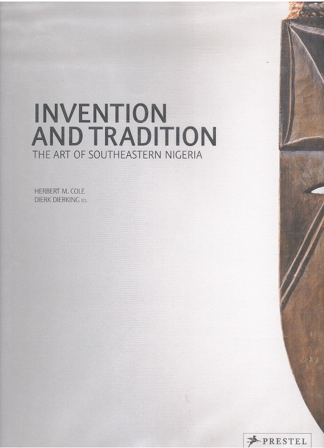 INVENTION AND TRADITION, the art of Southeastern Nigeria