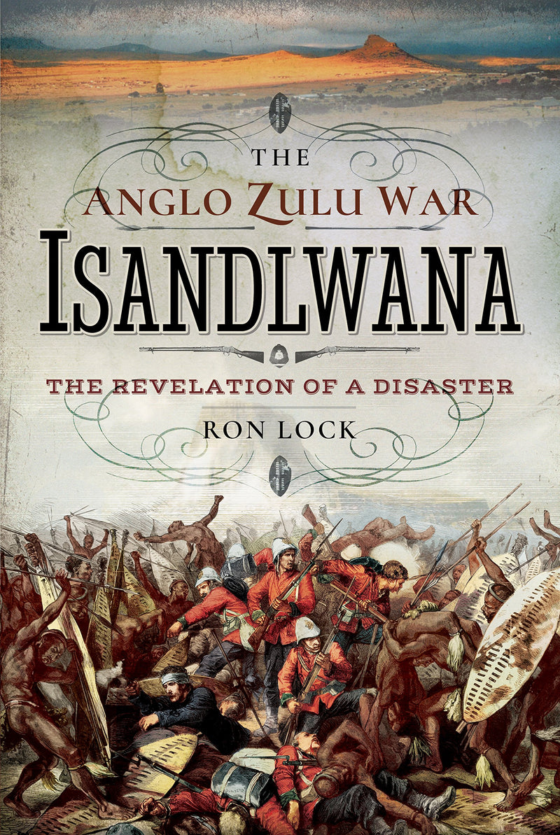 THE ANGLO-ZULU WAR - ISANDLWANA, the revelation of a disaster