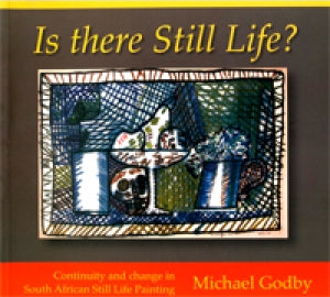 IS THERE STILL LIFE?, continuity and change in South African still life painting