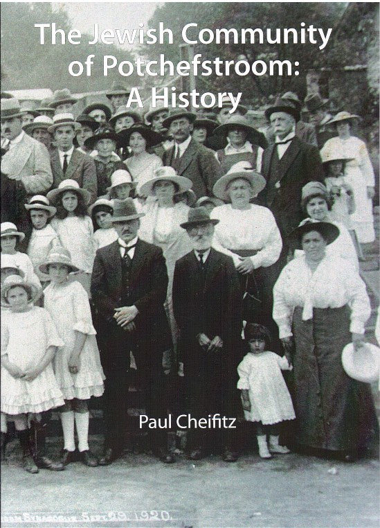 THE JEWISH COMMUNITY OF POTCHEFSTROOM, a history, edited by Gwynne Scrire