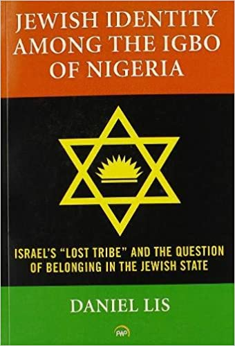 "JEWISH IDENTITY AMONG THE IGBO OF NIGERIA, Israel's ""lost tribe"" and the question of belonging in the Jewish state"