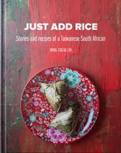 JUST ADD RICE, stories and recipes by a Taiwanese South African