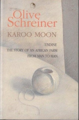 KAROO MOON, Undine, The Story of an African Farm, From Man to Man, edited by T.S. Emslie