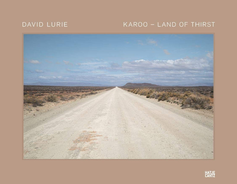 KAROO - LAND OF THIRST, with texts by Loretta Feris, Ashraf Jamal and Dirk Klopper