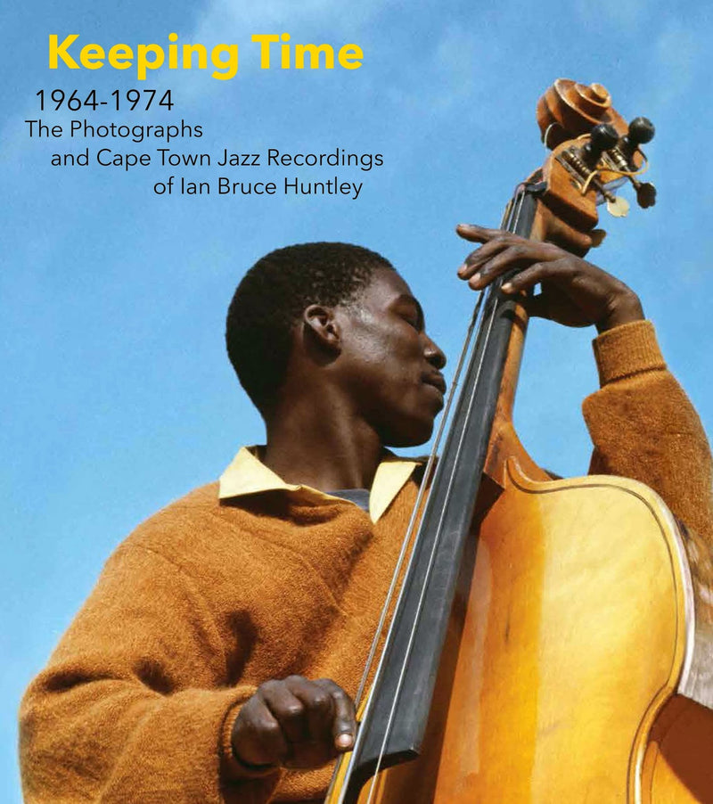 KEEPING TIME, 1964-1974, the photographs and Cape Town jazz recordings of Ian Bruce Huntley