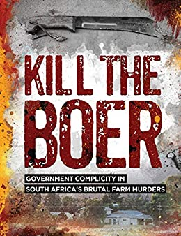 KILL THE BOER, government complicity in South Africa's brutal farm murders