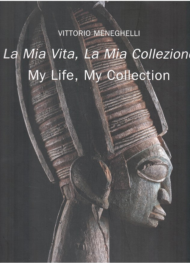 LA MIA VITA, LA MIA COLLEZIONE, my life, my collection, memoir and selected pieces from the collection of Vittorio Meneghelli