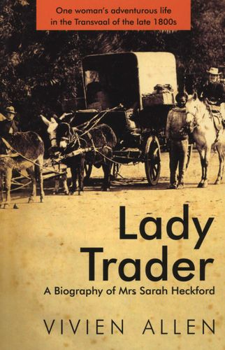 LADY TRADER, a biography of Mrs Sarah Heckford