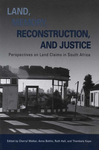 LAND, MEMORY, RECONSTRUCTION, AND JUSTICE, perspectives on land claims in South Africa