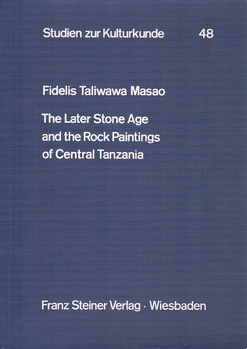 THE LATER STONE AGE AND THE ROCK PAINTINGS OF CENTRAL TANZANIA
