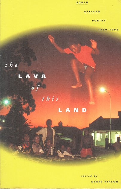 THE LAVA OF THIS LAND, South African Poetry, 1960-1996