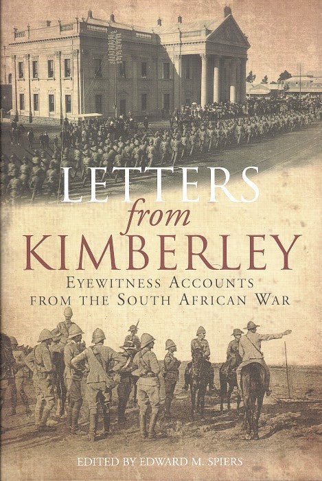 LETTERS FROM KIMBERLEY, eyewitness accounts from the South African War