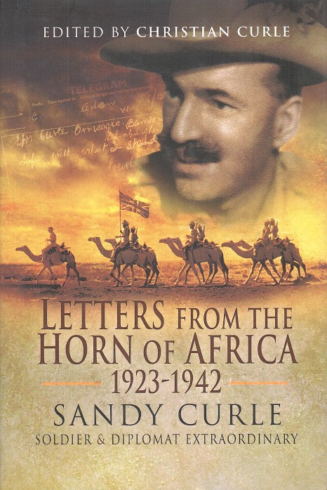 LETTERS FROM THE HORN OF AFRICA, 1923-1942, Sandy Curle, soldier and diplomat extraordinary