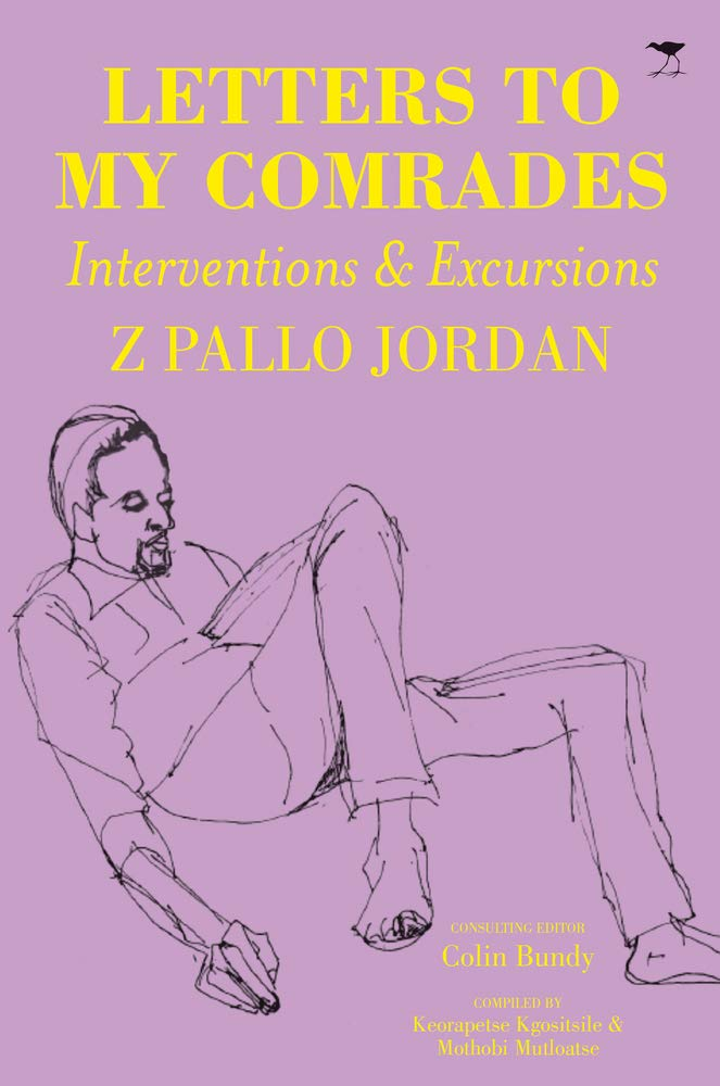 LETTERS TO MY COMRADES, interventions & excursions, compiled by Keorapetse Kgositsile and Mothobi Mutloatse