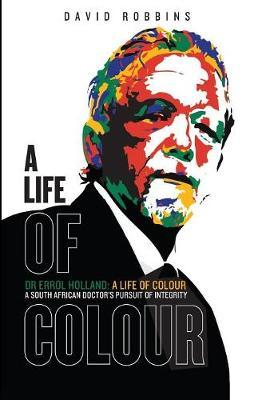 ERROL HOLLAND, a life of colour, a South African doctor's pursuit of identity