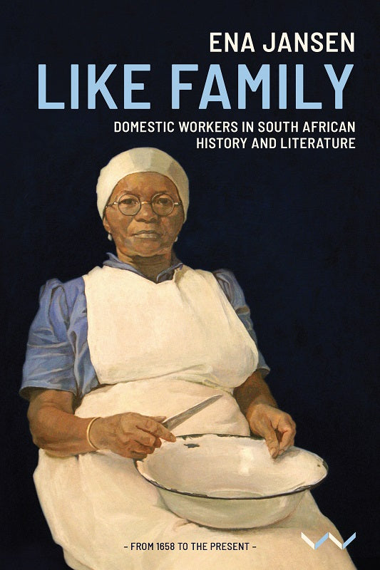 LIKE FAMILY, domestic workers in South African history and literature