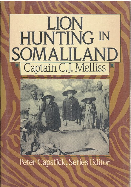"LION HUNTING IN SOMALILAND, also an account of ""pigsticking"" the African wart-hog"