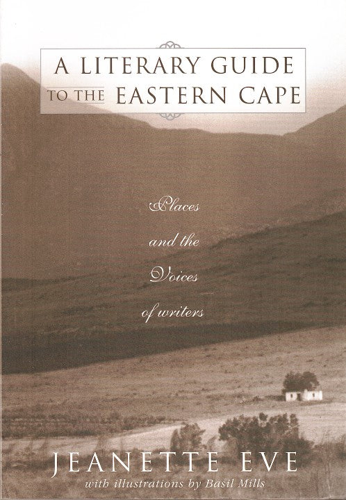 A LITERARY GUIDE TO THE EASTERN CAPE, places and the voices of writers