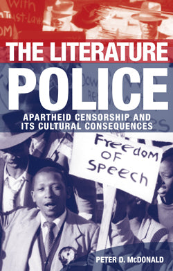 THE LITERATURE POLICE, apartheid censorship and its cultural consequences