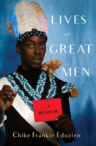 LIVES OF GREAT MEN, living and loving as a gay African man, a memoir
