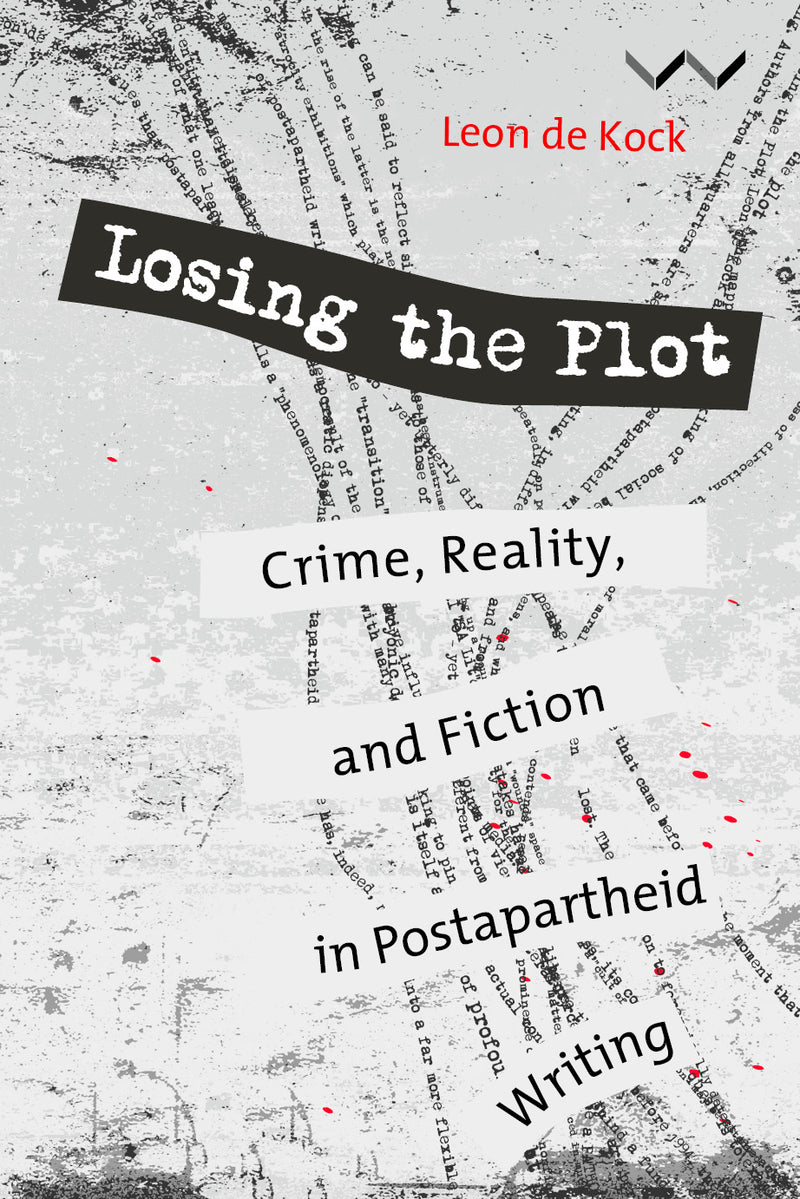 LOSING THE PLOT, crime, reality and fiction in postapartheid writing