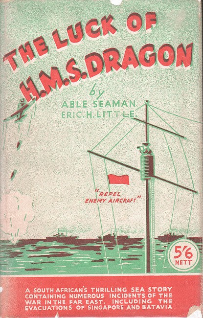 THE LUCK OF H.M.S. DRAGON, a South African's thrilling sea story containing numerous incidents of the war in the Far East...including the Evacuations of Singapore and Batavia