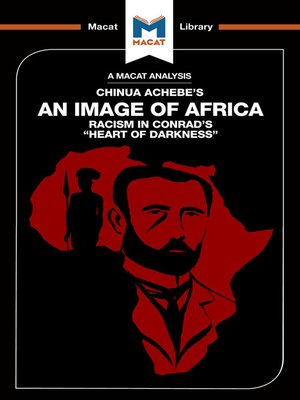 "A MACAT ANALYSIS OF CHINUA ACHEBE'S AN IMAGE OF AFRICA, racism in Conrad's ""heart of darkness"""