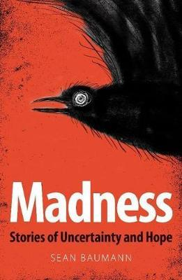 MADNESS, stories of uncertainty and hope, illustrations by Fiona Moodie