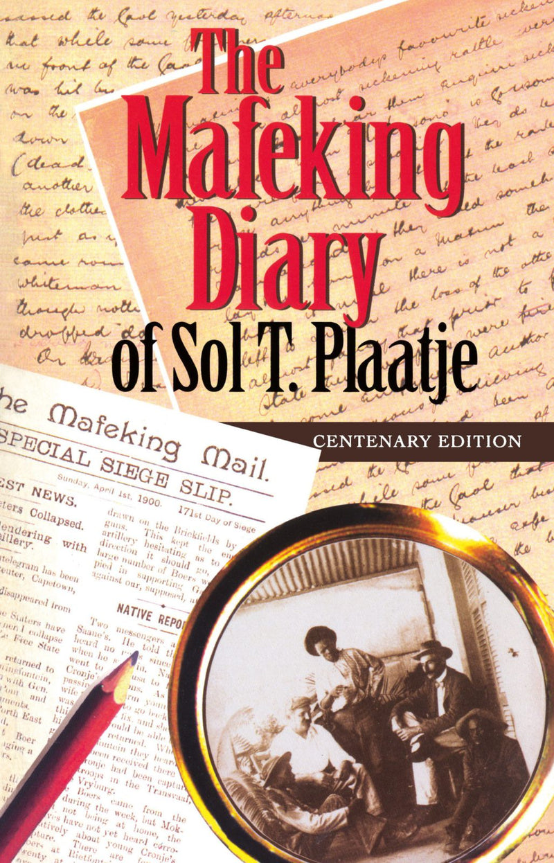 THE MAFEKING DIARY OF SOL T. PLAATJE, centenary edition