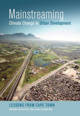 MAINSTREAMING CLIMATE CHANGE IN URBAN DEVELOPMENT, lessons from Cape Town