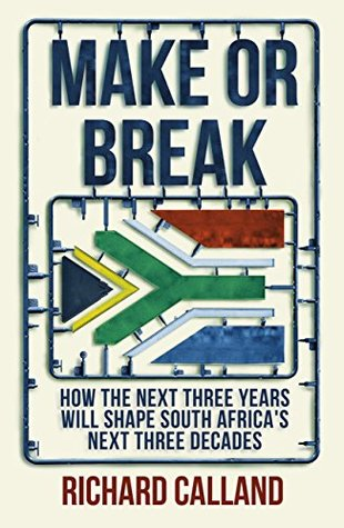 MAKE OR BREAK, how the next three years will shape South Africa's next three decades