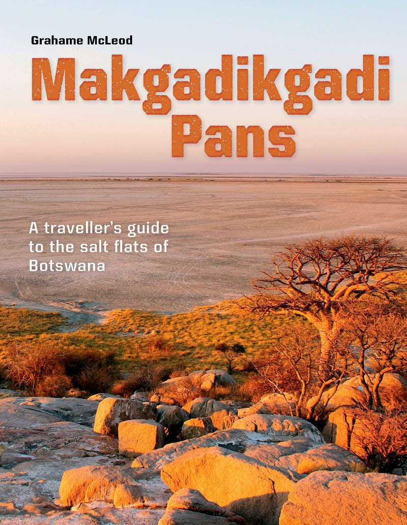 MAKGADIKGADI PANS, a traveller's guide to the salt flats of Botswana
