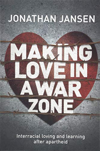 MAKING LOVE IN A WAR ZONE, interracial loving and learning after apartheid
