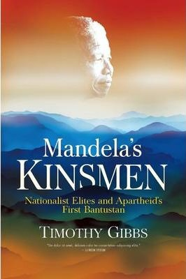 MANDELA'S KINSMEN, nationalist elites & apartheid's first Bantustan