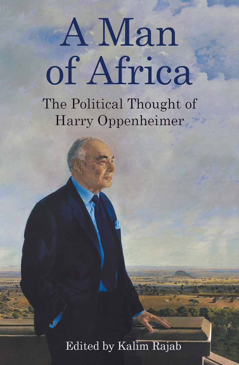 A MAN OF AFRICA, the political thought of Harry Oppenheimer
