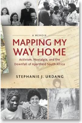 MAPPING MY WAY HOME, activism, nostalgia, and the downfall of apartheid in South Africa