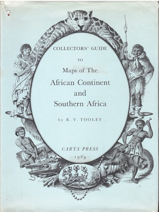 COLLECTORS' GUIDE TO MAPS OF THE AFRICAN CONTINENT AND SOUTHERN AFRICA
