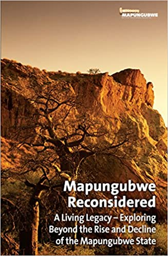 MAPUNGUBWE RECONSIDERED, a living legacy, exploring beyond the rise and decline of the Mapungubwe state