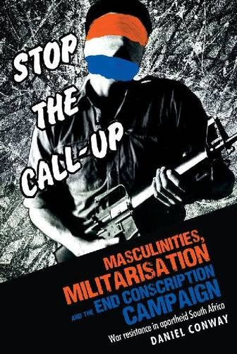 MASCULINITIES, MILITARISATION AND THE END CONSCRIPTION CAMPAIGN, war resistance in apartheid South Africa