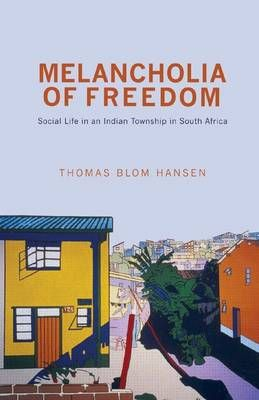 MELANCHOLIA OF FREEDOM, social life in an Indian township in South African
