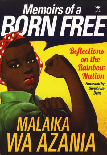 MEMOIRS OF A BORN FREE, reflections on the rainbow nation