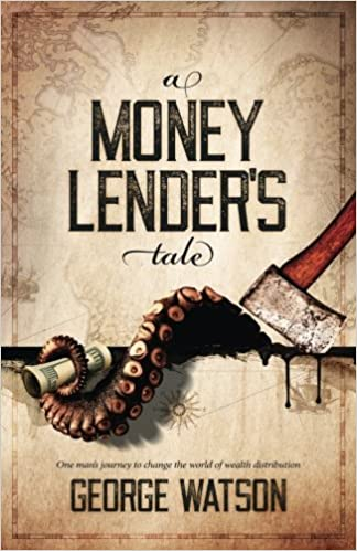 A MONEY LENDER'S TALE, one man's journey to change the world of wealth distribution