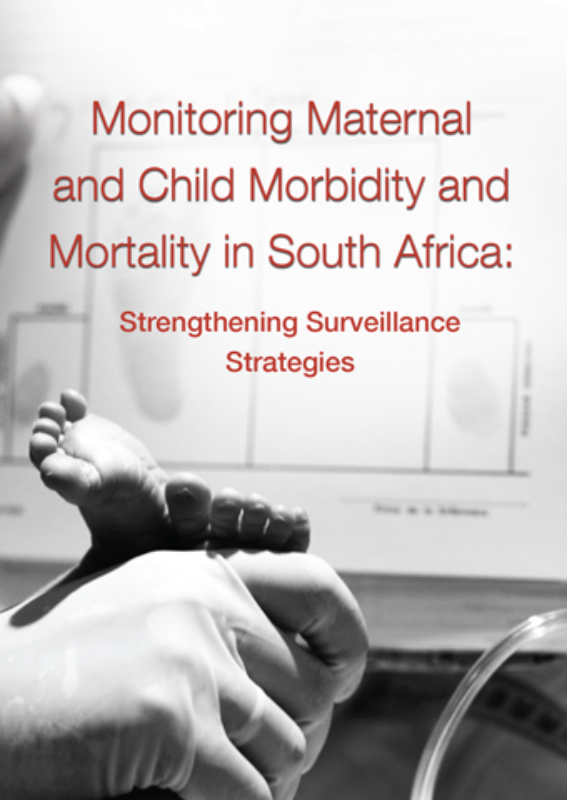 MONITORING MATERNAL AND CHILD MORBIDITY AND MORTALITY IN SOUTH AFRICA, strengthening surveillance strategies